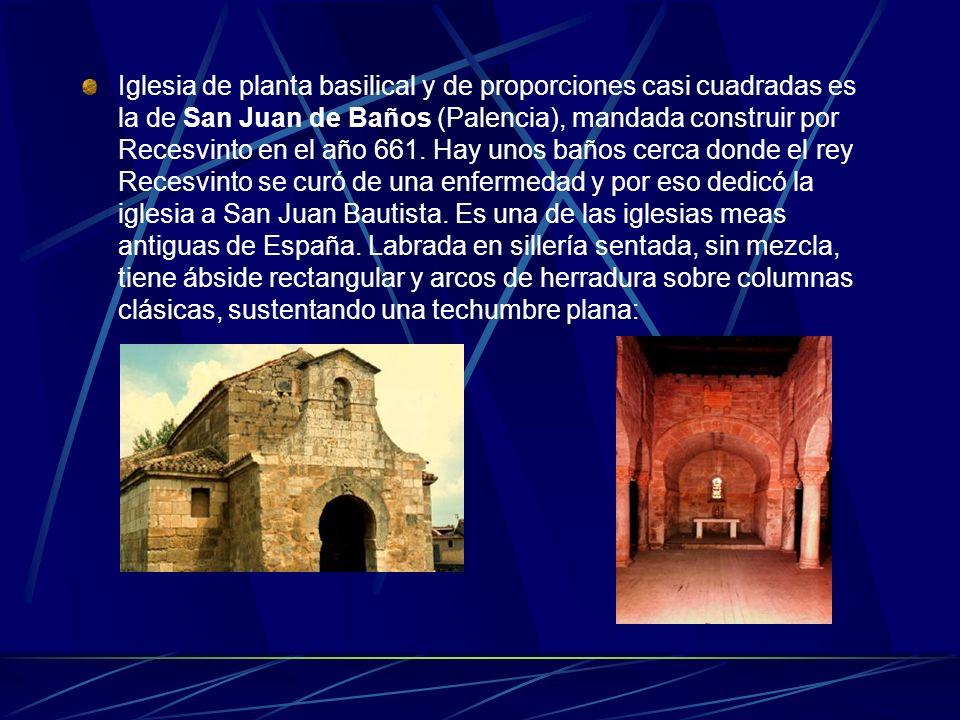 Iglesia de planta basilical y de proporciones casi cuadradas es la de San Juan de Baños (Palencia), mandada construir por Recesvinto en el año 661. Ha