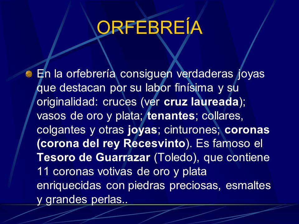 ORFEBREÍA En la orfebrería consiguen verdaderas joyas que destacan por su labor finísima y su originalidad: cruces (ver cruz laureada); vasos de oro y