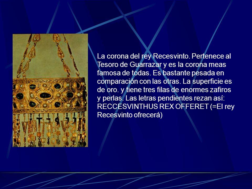 La corona del rey Recesvinto. Pertenece al Tesoro de Guarrazar y es la corona meas famosa de todas. Es bastante pesada en comparación con las otras. L