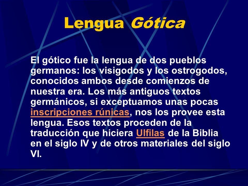 Lengua Gótica El gótico fue la lengua de dos pueblos germanos: los visigodos y los ostrogodos, conocidos ambos desde comienzos de nuestra era. Los más