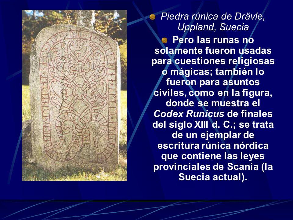 Piedra rúnica de Drävle, Uppland, Suecia Pero las runas no solamente fueron usadas para cuestiones religiosas o mágicas; también lo fueron para asunto