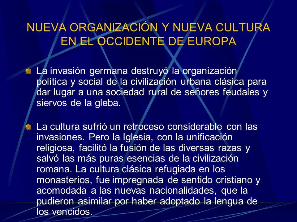 NUEVA ORGANIZACIÓN Y NUEVA CULTURA EN EL OCCIDENTE DE EUROPA La invasión germana destruyó la organización política y social de la civilización urbana