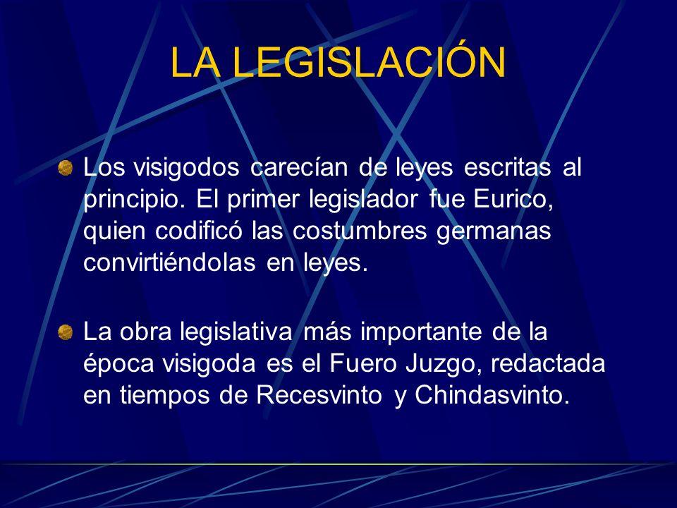 LA LEGISLACIÓN Los visigodos carecían de leyes escritas al principio. El primer legislador fue Eurico, quien codificó las costumbres germanas convirti