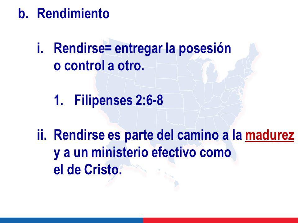 b.Rendimiento i. Rendirse= entregar la posesión o control a otro.