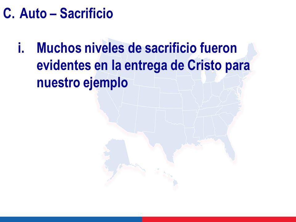 C.Auto – Sacrificio i.Muchos niveles de sacrificio fueron evidentes en la entrega de Cristo para nuestro ejemplo