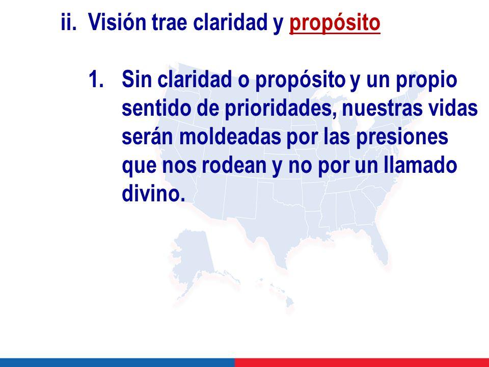 ii.Visión trae claridad y propósito 1.