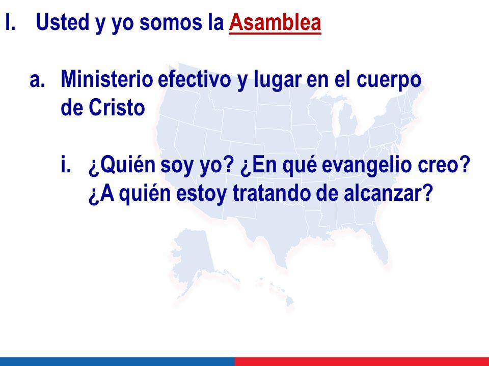 I.Usted y yo somos la Asamblea a.Ministerio efectivo y lugar en el cuerpo de Cristo i.