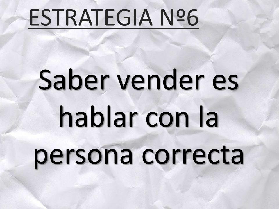 ESTRATEGIA Nº6 Saber vender es hablar con la persona correcta