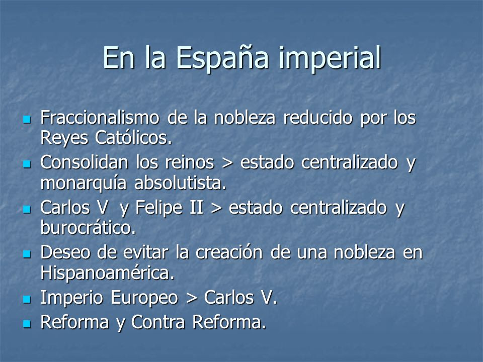 En la España imperial Fraccionalismo de la nobleza reducido por los Reyes Católicos.