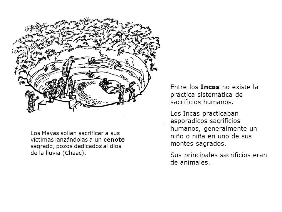 Los Mayas solían sacrificar a sus víctimas lanzándolas a un cenote sagrado, pozos dedicados al dios de la lluvia (Chaac). Entre los Incas no existe la