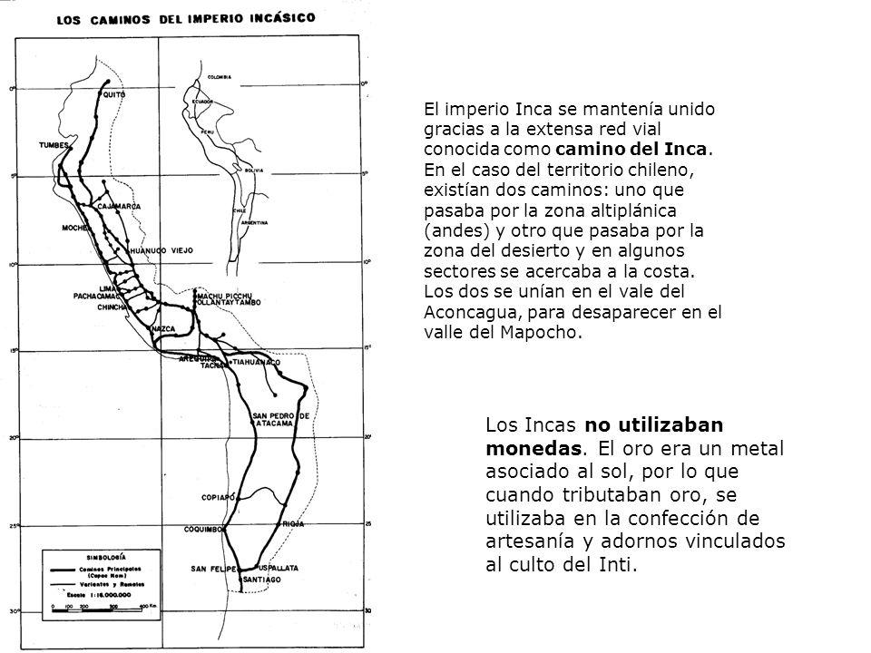 El imperio Inca se mantenía unido gracias a la extensa red vial conocida como camino del Inca. En el caso del territorio chileno, existían dos caminos
