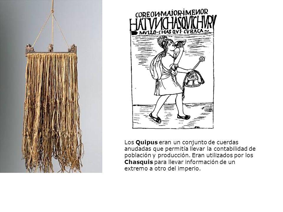 Los Quipus eran un conjunto de cuerdas anudadas que permitía llevar la contabilidad de población y producción. Eran utilizados por los Chasquis para l