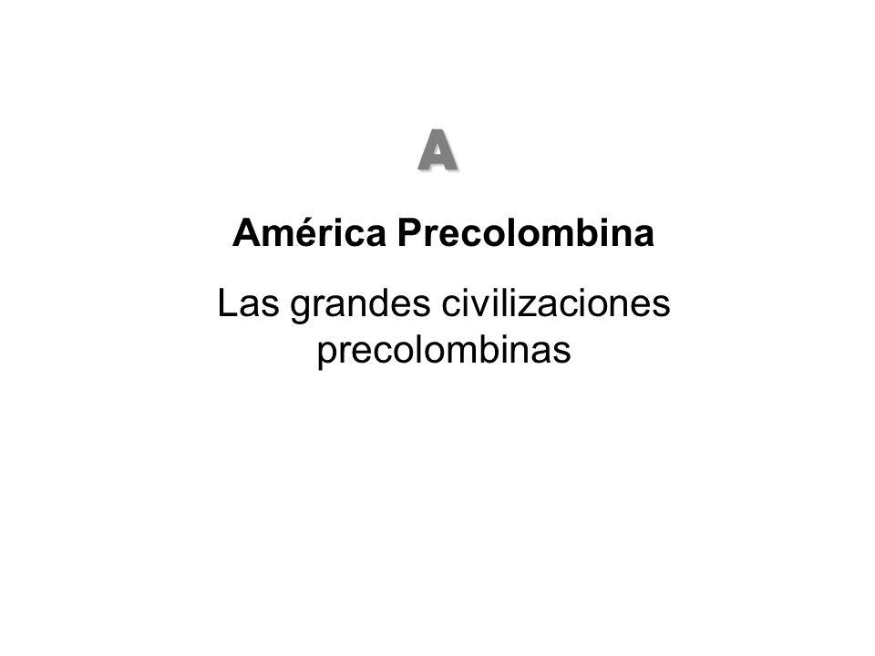 América Precolombina Las grandes civilizaciones precolombinas A