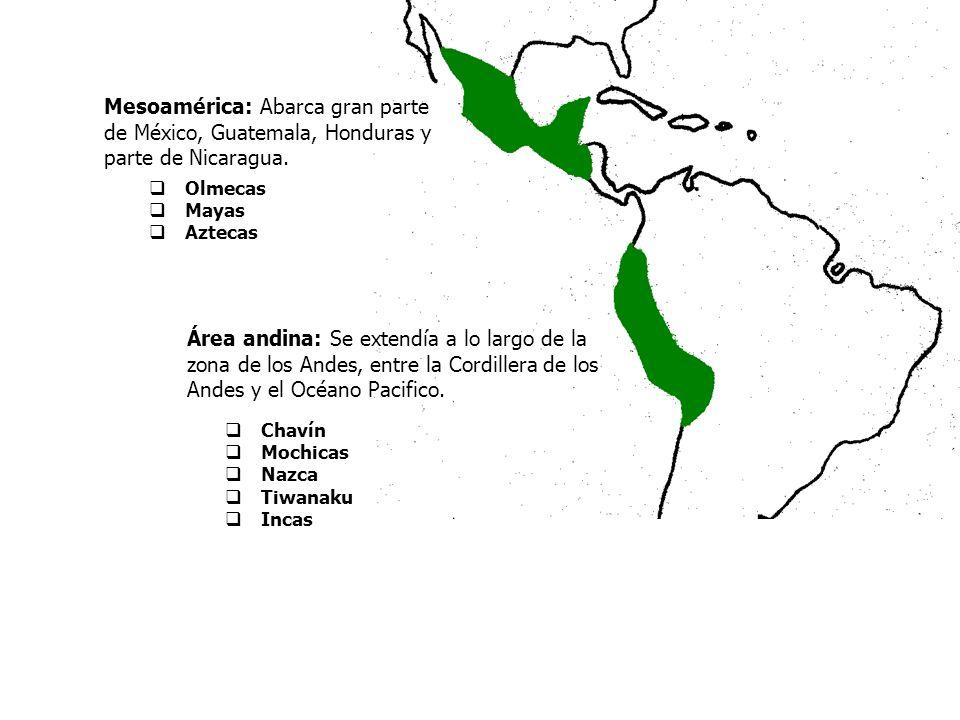 Mesoamérica: Abarca gran parte de México, Guatemala, Honduras y parte de Nicaragua. Área andina: Se extendía a lo largo de la zona de los Andes, entre