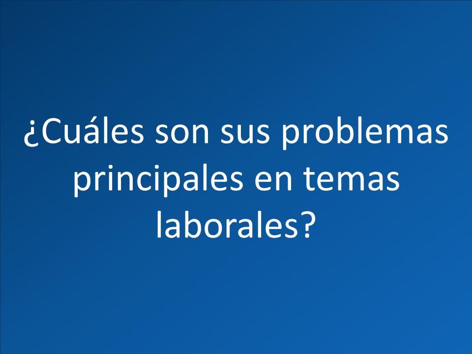 ¿Cuáles son sus problemas principales en temas laborales?