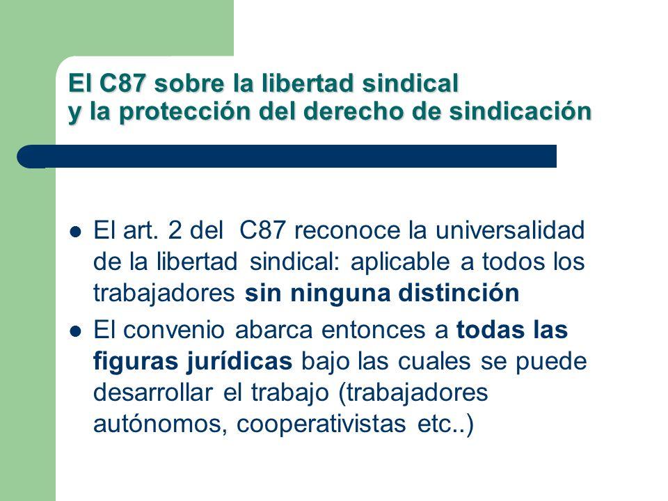 El C87 sobre la libertad sindical y la protección del derecho de sindicación El art. 2 del C87 reconoce la universalidad de la libertad sindical: apli