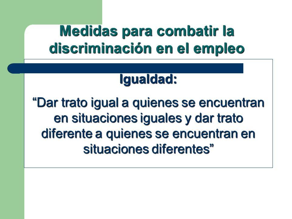 Igualdad: Dar trato igual a quienes se encuentran en situaciones iguales y dar trato diferente a quienes se encuentran en situaciones diferentes Medid