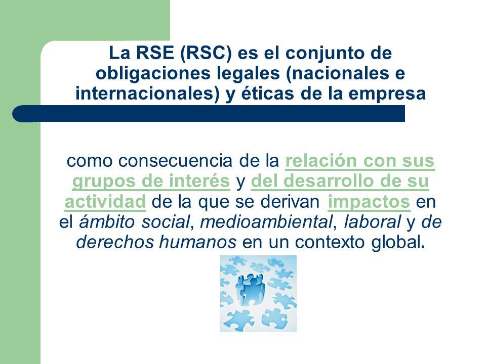 La RSE (RSC) es el conjunto de obligaciones legales (nacionales e internacionales) y éticas de la empresa como consecuencia de la relación con sus gru