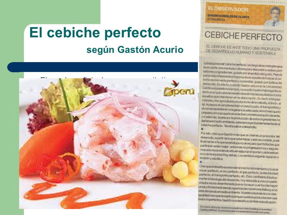 El cebiche perfecto según Gastón Acurio El que beneficia de manera equitativa a todos los que participan – Los pescadores y agricultores productores d
