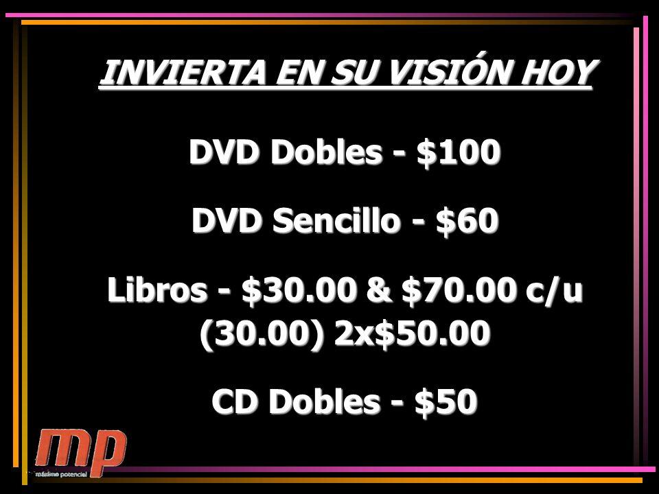 INVIERTA EN SU VISIÓN HOY DVD Dobles - $100 DVD Sencillo - $60 Libros - $30.00 & $70.00 c/u (30.00) 2x$50.00 CD Dobles - $50