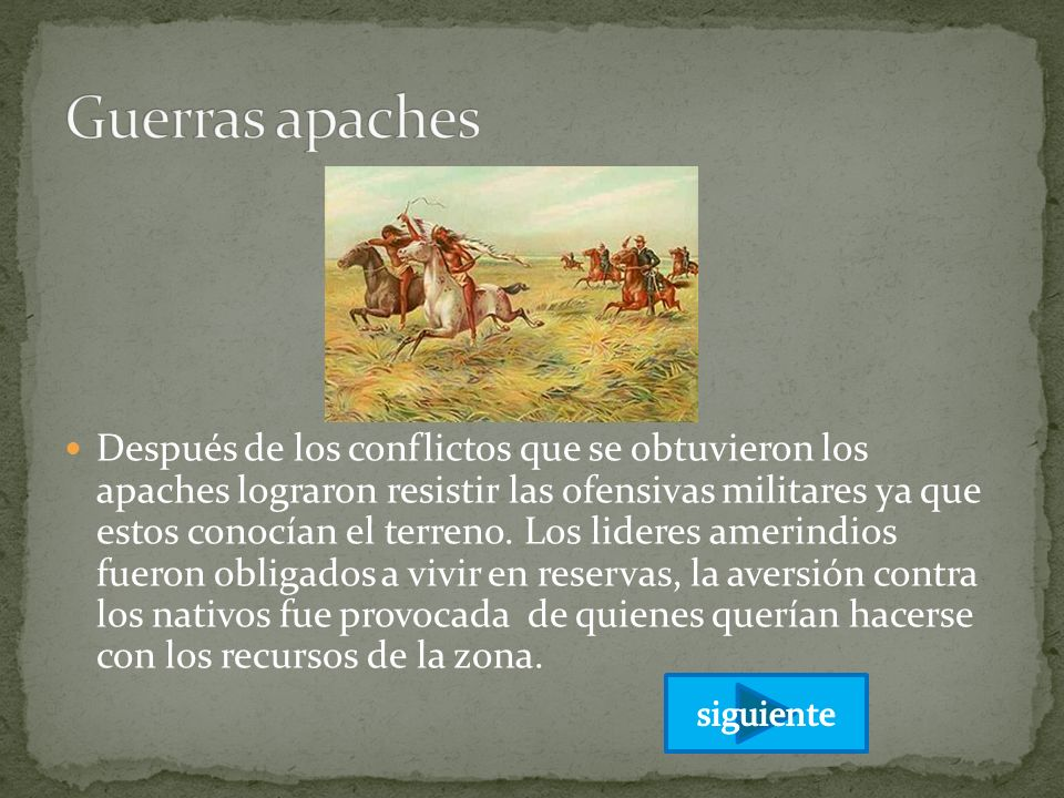 Después de los conflictos que se obtuvieron los apaches lograron resistir las ofensivas militares ya que estos conocían el terreno. Los lideres amerin