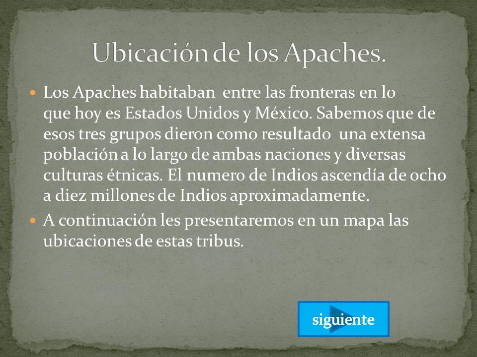 Los Apaches habitaban entre las fronteras en lo que hoy es Estados Unidos y México. Sabemos que de esos tres grupos dieron como resultado una extensa