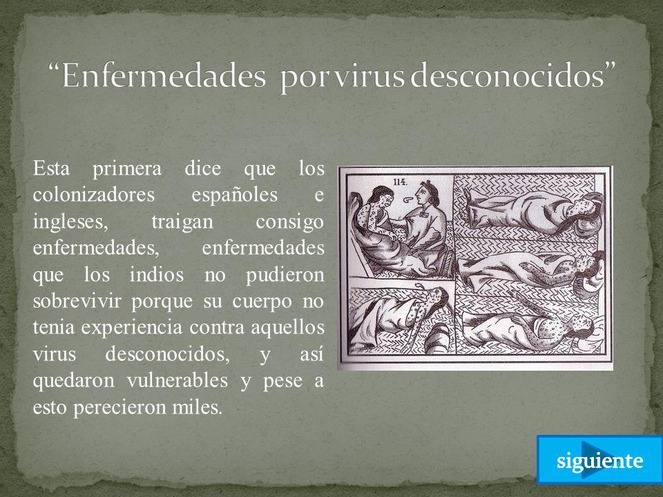 Esta primera dice que los colonizadores españoles e ingleses, traigan consigo enfermedades, enfermedades que los indios no pudieron sobrevivir porque