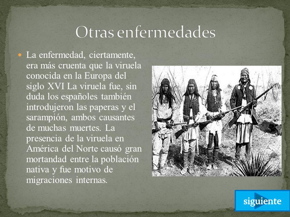 La enfermedad, ciertamente, era más cruenta que la viruela conocida en la Europa del siglo XVI La viruela fue, sin duda los españoles también introduj