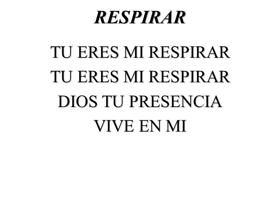 RESPIRAR TU ERES MI RESPIRAR DIOS TU PRESENCIA VIVE EN MI