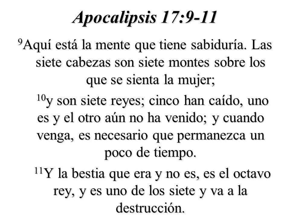 Apocalipsis 17:9-11 9 Aquí está la mente que tiene sabiduría. Las siete cabezas son siete montes sobre los que se sienta la mujer; 10 y son siete reye