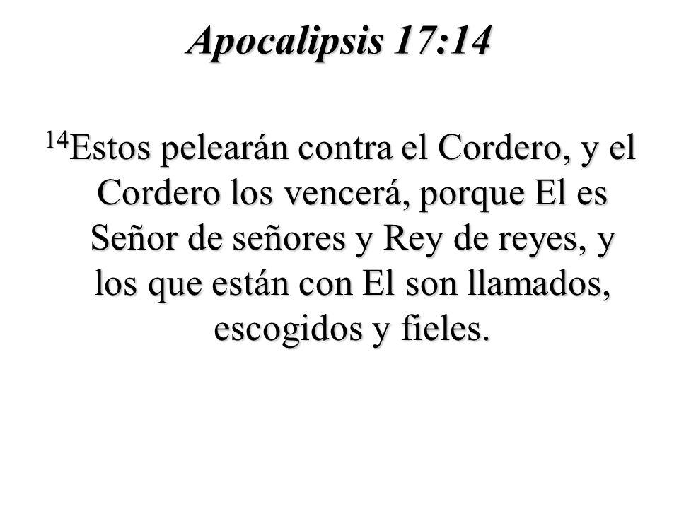 Apocalipsis 17:14 14 Estos pelearán contra el Cordero, y el Cordero los vencerá, porque El es Señor de señores y Rey de reyes, y los que están con El