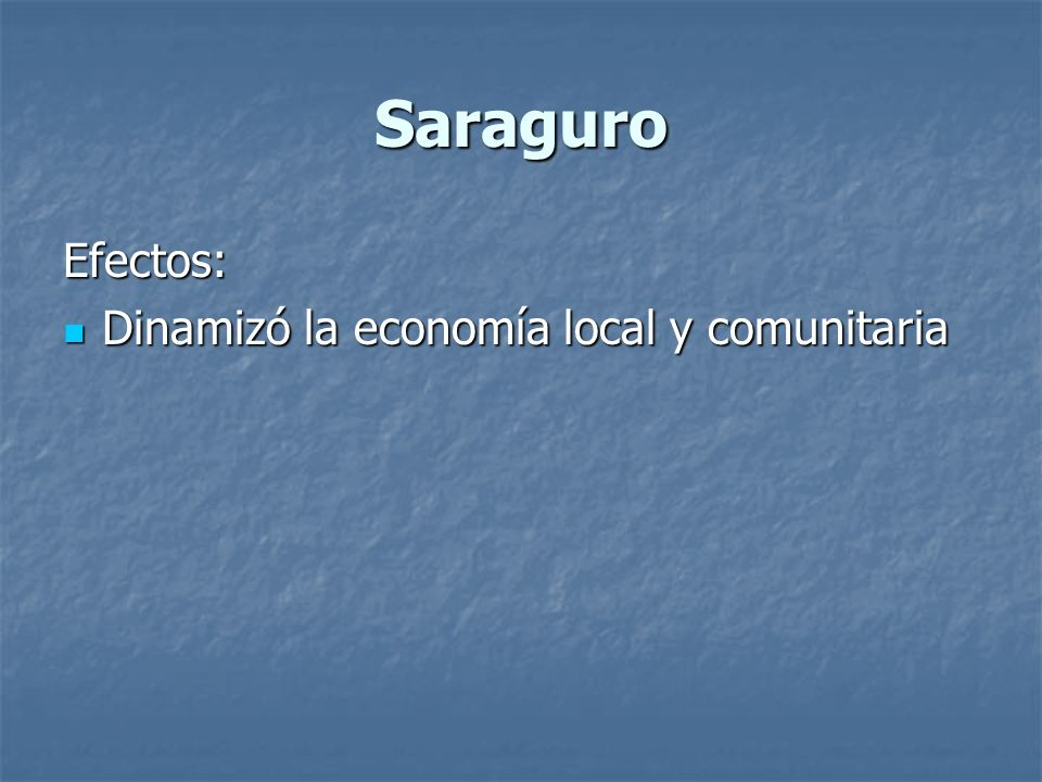 Saraguro Efectos: Dinamizó la economía local y comunitaria Dinamizó la economía local y comunitaria