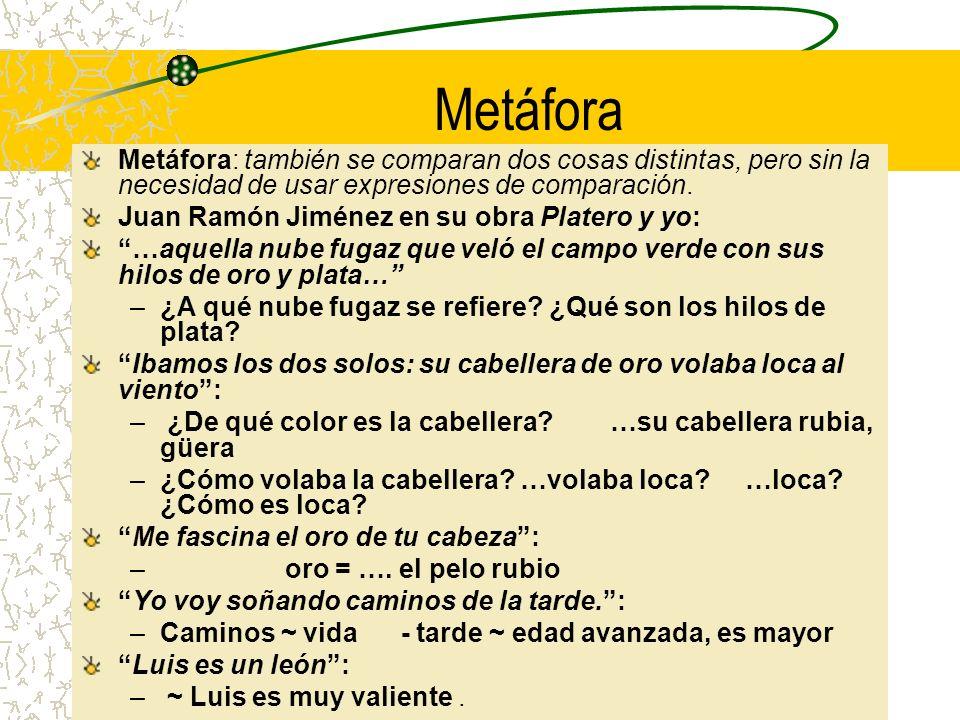 Metáfora Metáfora: también se comparan dos cosas distintas, pero sin la necesidad de usar expresiones de comparación.