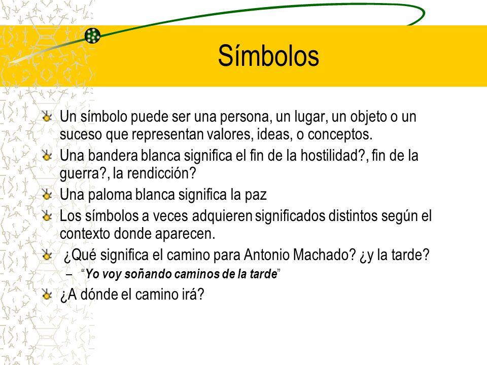 Símbolos Un símbolo puede ser una persona, un lugar, un objeto o un suceso que representan valores, ideas, o conceptos.