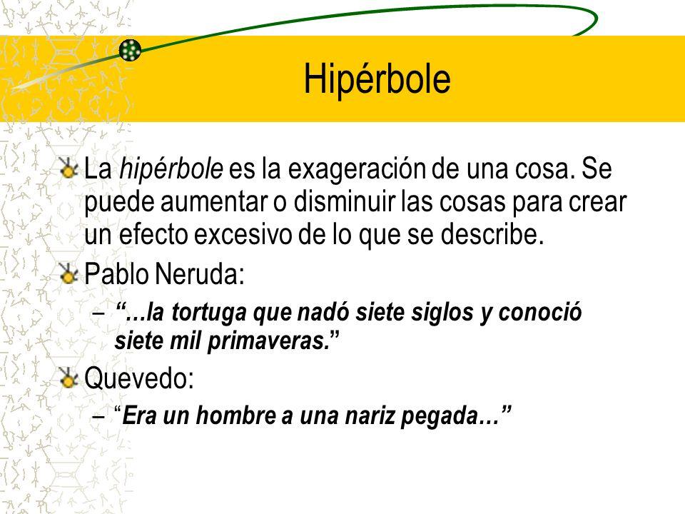 Hipérbole La hipérbole es la exageración de una cosa.