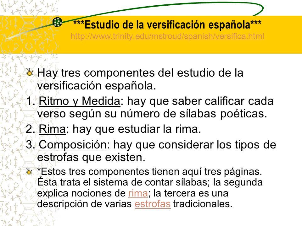 ***Estudio de la versificación española*** http://www.trinity.edu/mstroud/spanish/versifica.html http://www.trinity.edu/mstroud/spanish/versifica.html Hay tres componentes del estudio de la versificación española.