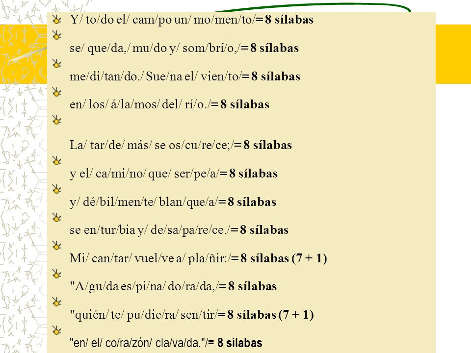 Y/ to/do el/ cam/po un/ mo/men/to/= 8 sílabas se/ que/da,/ mu/do y/ som/brí/o,/= 8 sílabas me/di/tan/do./ Sue/na el/ vien/to/= 8 sílabas en/ los/ á/la
