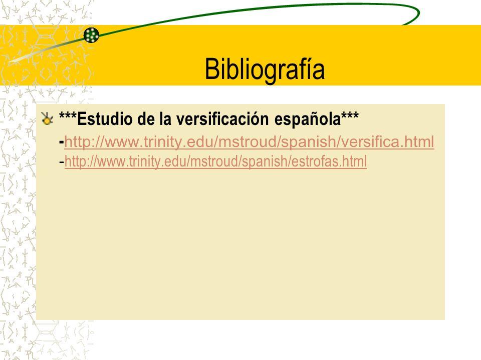 Bibliografía ***Estudio de la versificación española*** - http://www.trinity.edu/mstroud/spanish/versifica.html - http://www.trinity.edu/mstroud/spanish/estrofas.html http://www.trinity.edu/mstroud/spanish/versifica.html http://www.trinity.edu/mstroud/spanish/estrofas.html