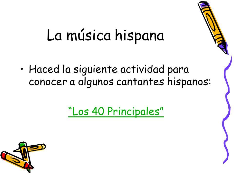 La música hispana Haced la siguiente actividad para conocer a algunos cantantes hispanos: Los 40 Principales
