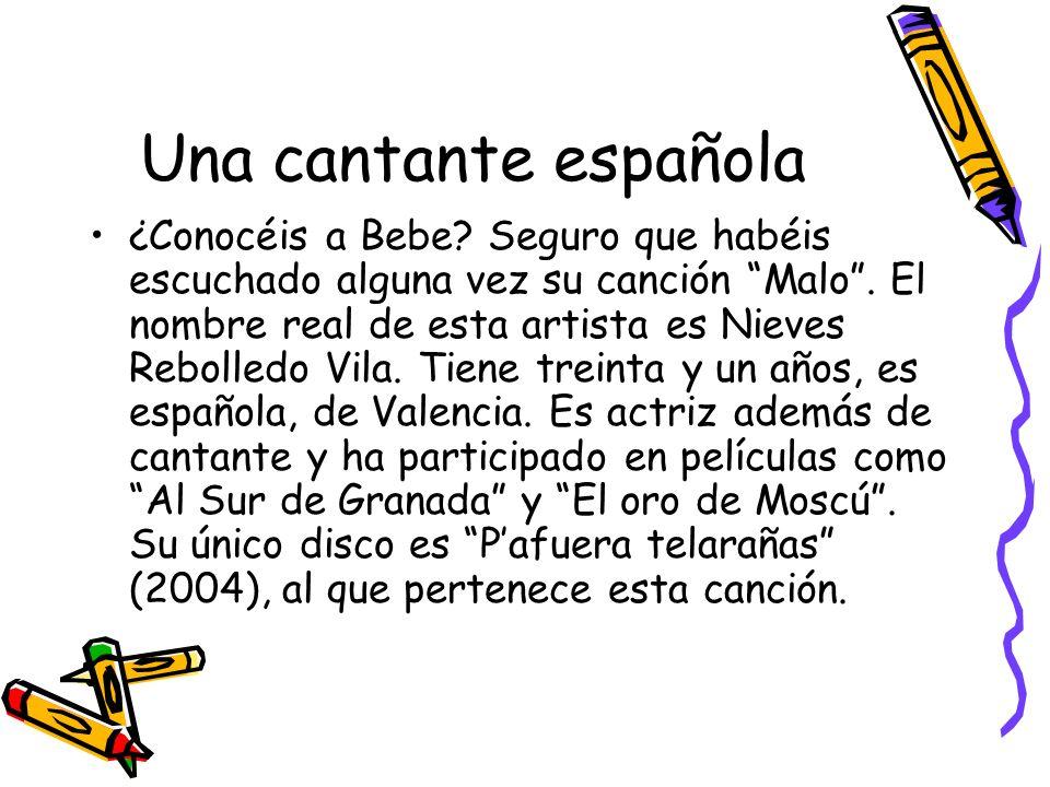 Una cantante española ¿Conocéis a Bebe? Seguro que habéis escuchado alguna vez su canción Malo. El nombre real de esta artista es Nieves Rebolledo Vil