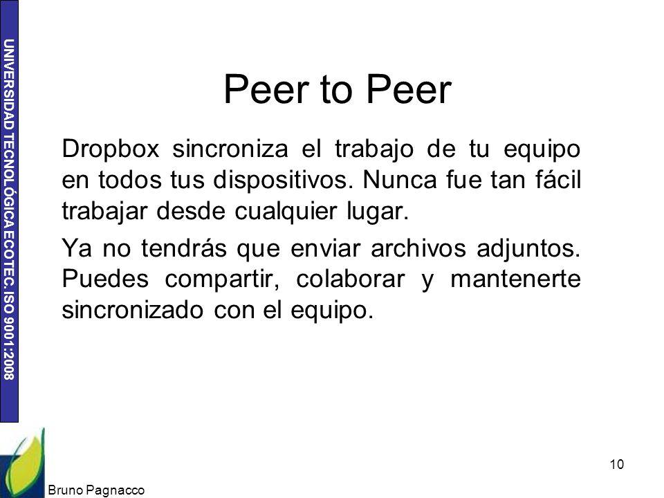 UNIVERSIDAD TECNOLÓGICA ECOTEC. ISO 9001:2008 Peer to Peer Dropbox sincroniza el trabajo de tu equipo en todos tus dispositivos. Nunca fue tan fácil t