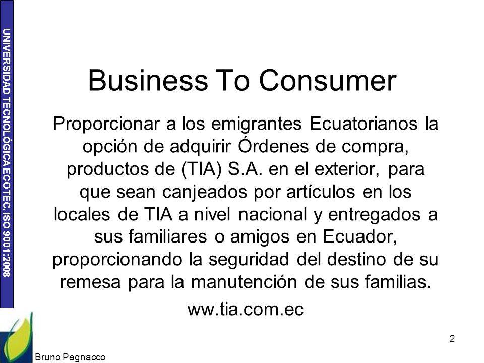 UNIVERSIDAD TECNOLÓGICA ECOTEC. ISO 9001:2008 Business To Consumer Proporcionar a los emigrantes Ecuatorianos la opción de adquirir Órdenes de compra,