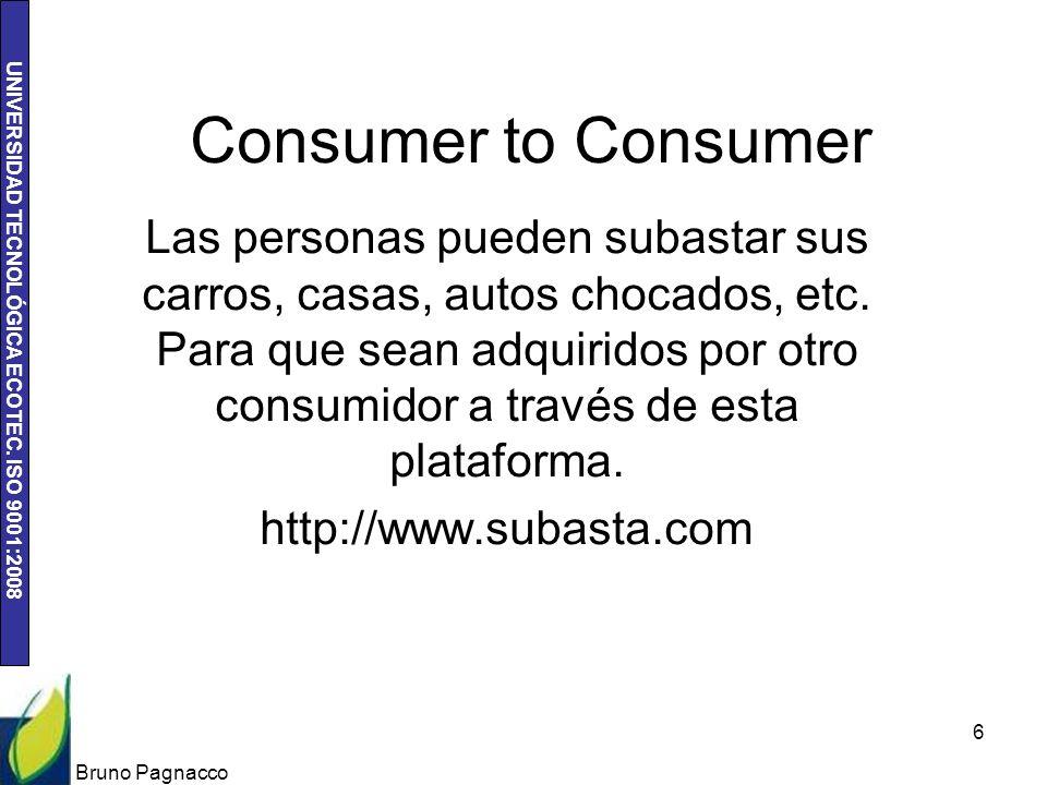 UNIVERSIDAD TECNOLÓGICA ECOTEC. ISO 9001:2008 Consumer to Consumer Las personas pueden subastar sus carros, casas, autos chocados, etc. Para que sean