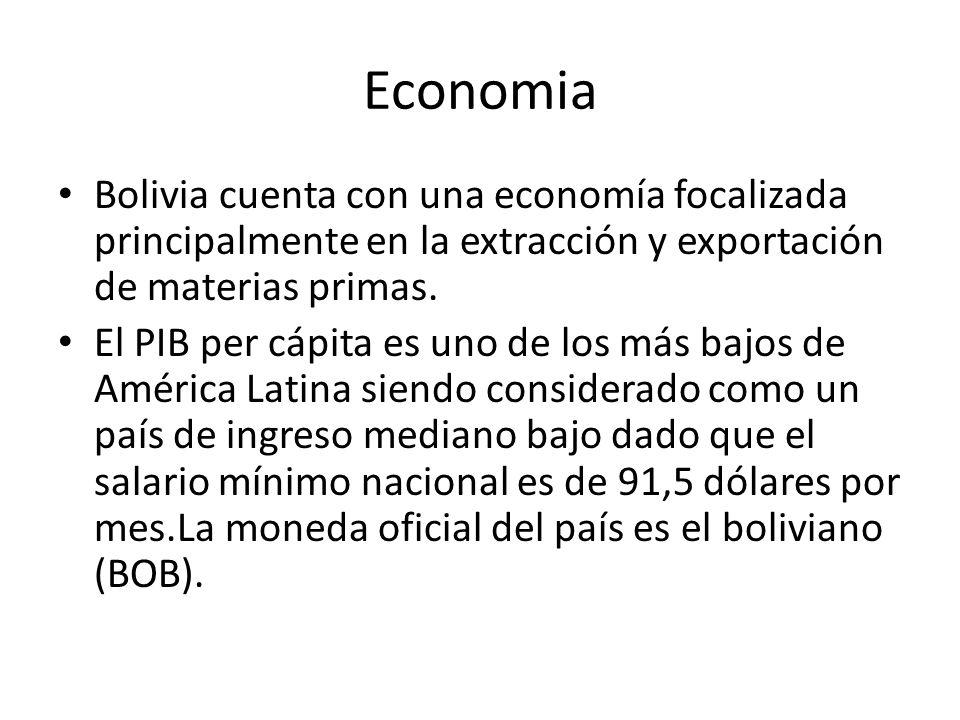 Economia Bolivia cuenta con una economía focalizada principalmente en la extracción y exportación de materias primas. El PIB per cápita es uno de los