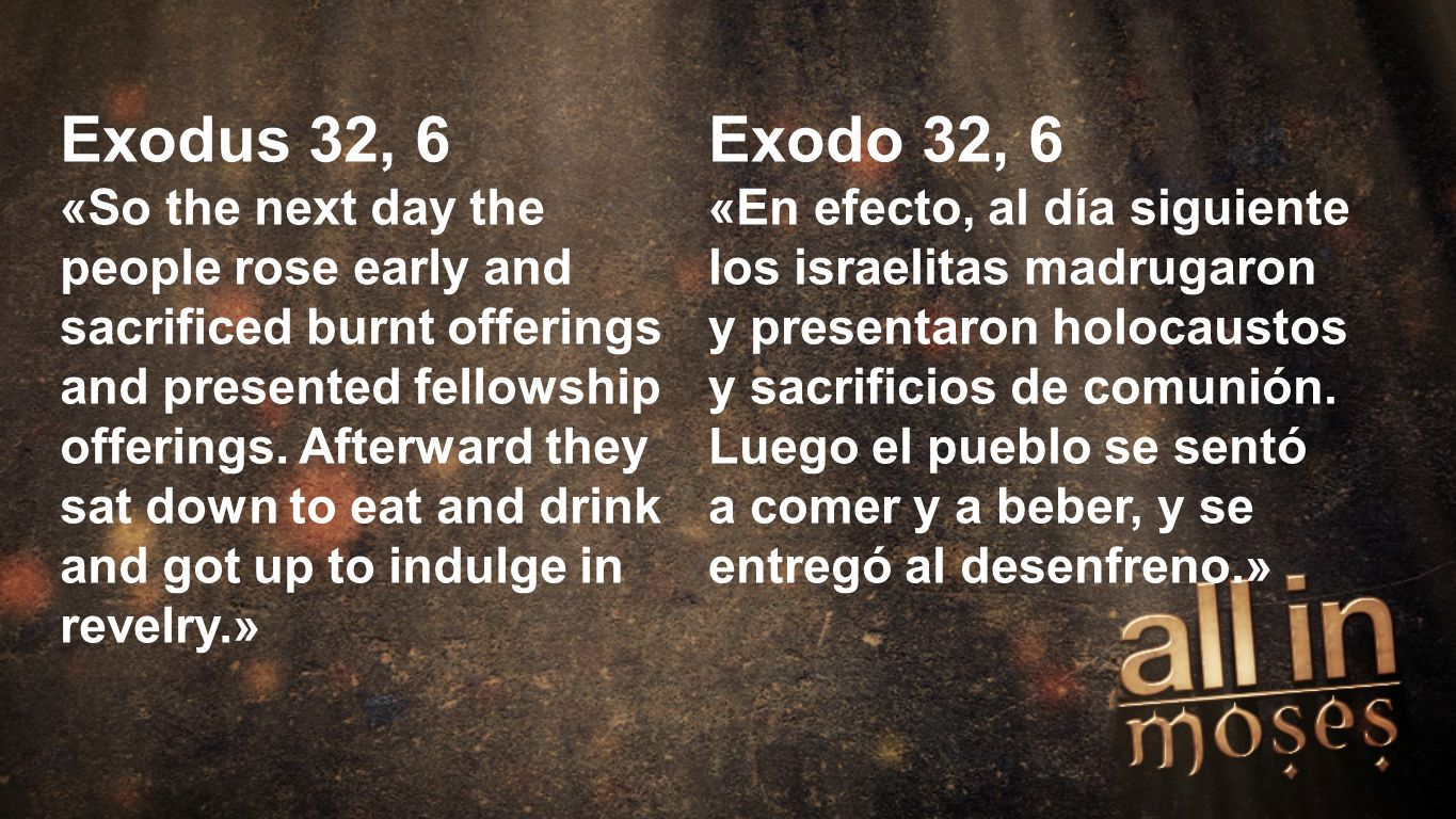 Moses Exodus 32, 6 «So the next day the people rose early and sacrificed burnt offerings and presented fellowship offerings.