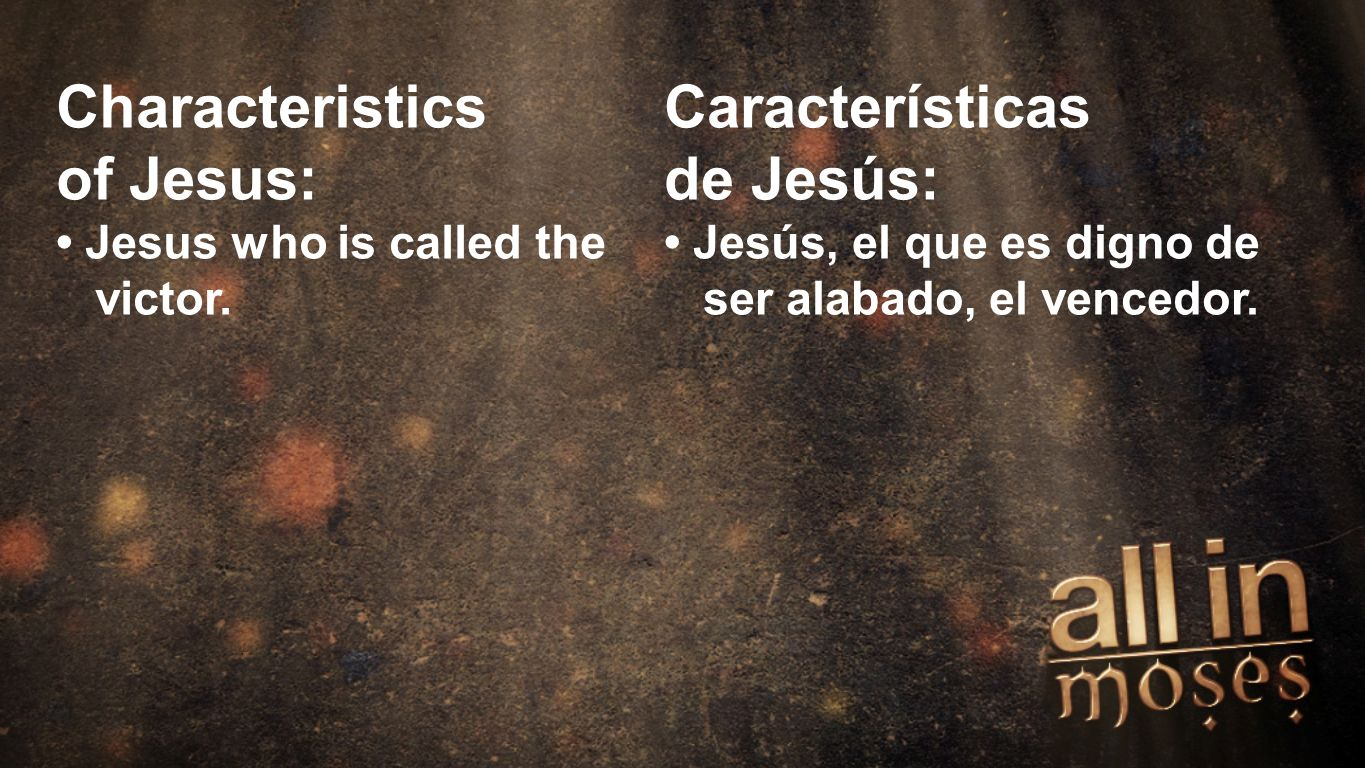 Moses Characteristics of Jesus: Jesus who is called the victor.