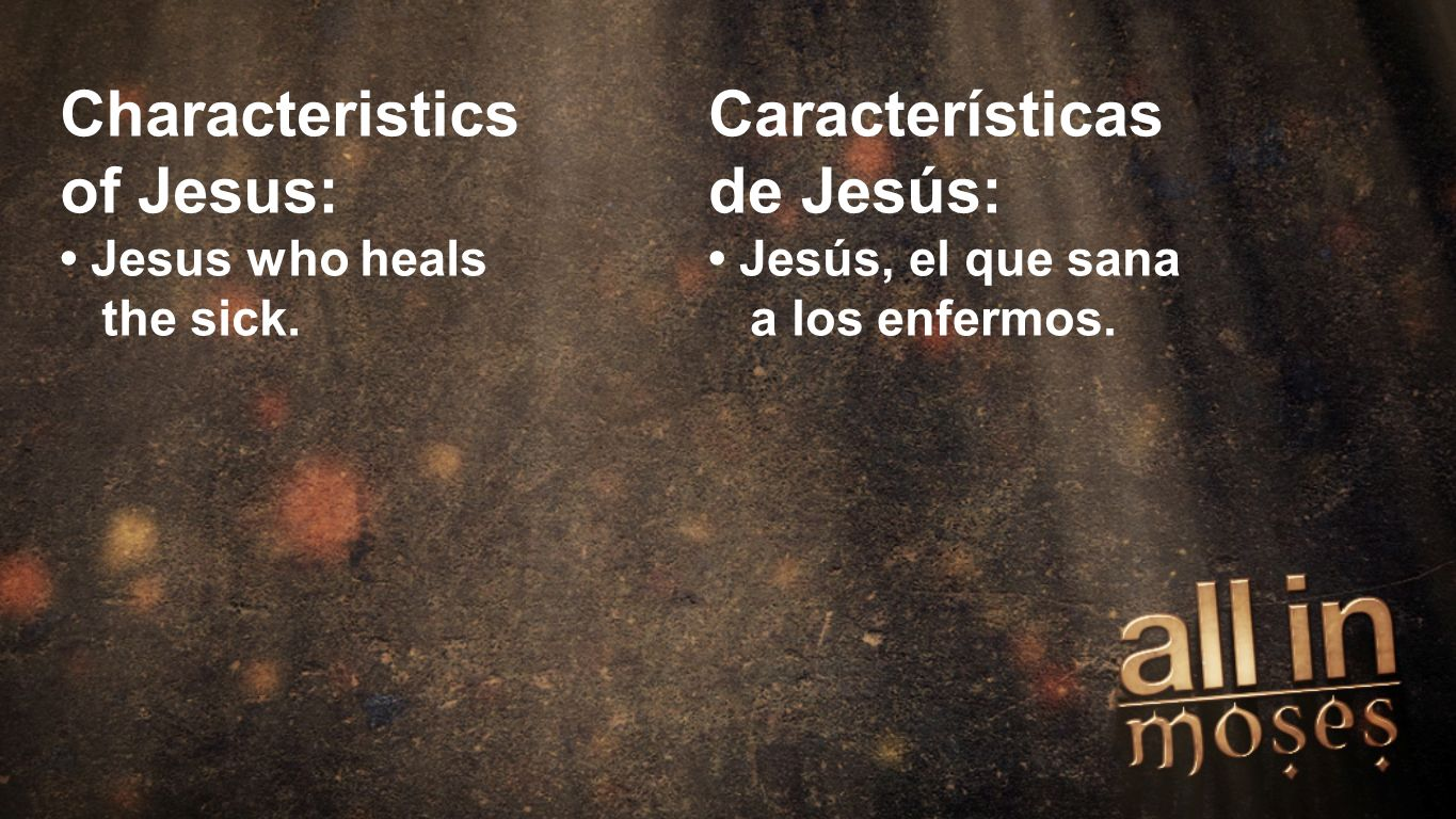 Moses Characteristics of Jesus: Jesus who heals the sick.