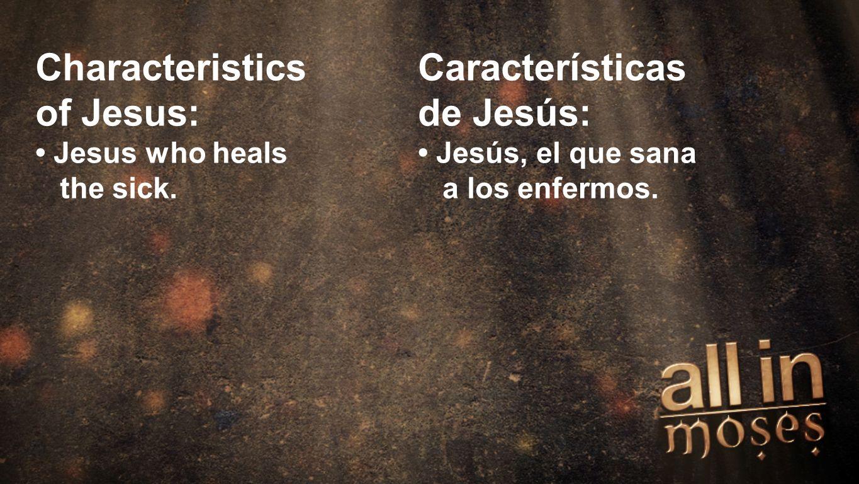 Moses Characteristics of Jesus: Jesus who heals the sick. Características de Jesús: Jesús, el que sana a los enfermos.