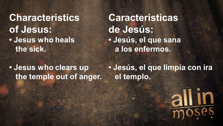 Moses Characteristics of Jesus: Jesus who heals the sick. Jesus who clears up the temple out of anger. Características de Jesús: Jesús, el que sana a
