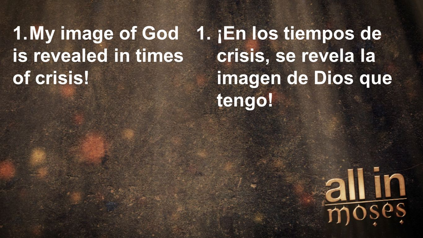 Moses 1.My image of God is revealed in times of crisis.